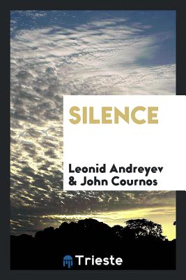 Silence - Andreyev, Leonid, and Cournos, John