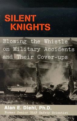 Silent Knights: Blowing the Whistle on Military Accidents and Their Cover-Ups - Diehl, Alan E, PH.D., and Nance, John J (Foreword by)
