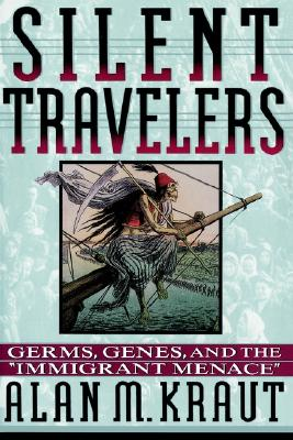 Silent Travelers: Germs, Genes, and the Immigrant Menace - Kraut, Alan M, Professor