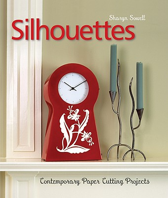 Silhouettes: Contemporary Paper Cutting Projects - Sowell, Sharyn