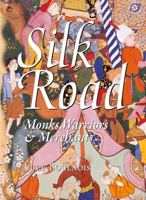 Silk Road: Monks, Warriors & Merchants on the Silk Road - Boulnois, Luce