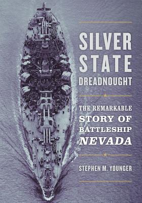 Silver State Dreadnought: The Remarkable Story of Battleship Nevada - Younger, Stephen M