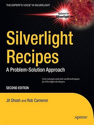 Silverlight Recipes: A Problem-Solution Approach - Ghosh, Jit, and Cameron, Rob