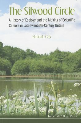 Silwood Circle, The: A History Of Ecology And The Making Of Scientific Careers In Late Twentieth-century Britain - Gay, Hannah