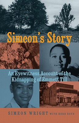 Simeon's Story: An Eyewitness Account of the Kidnapping of Emmett Till - Wright, Simeon, and Boyd, Herb