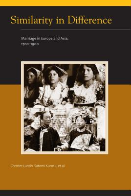 Similarity in Difference: Marriage in Europe and Asia, 1700-1900 - Lundh, Christer, and Kurosu, Satomi