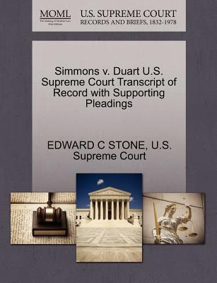 Simmons V. Duart U.S. Supreme Court Transcript of Record with Supporting Pleadings - Stone, Edward C, and U S Supreme Court (Creator)