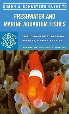 Simon & Schuster's Guide to Freshwater and Marine Aquarium Fishes - Simon & Schuster
