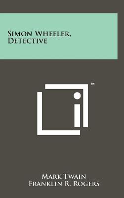 Simon Wheeler, Detective - Twain, Mark, and Rogers, Franklin R (Editor)