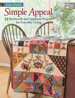 Simple Appeal: 14 Patchwork and Applique Projects for Everyday Living - Diehl, Kim