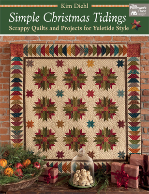 Simple Christmas Tidings: Scrappy Quilts and Projects for Yuletide Style - Diehl, Kim