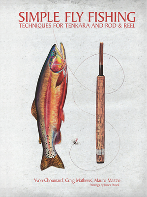 Simple Fly Fishing: Techniques for Tenkara and Rod & Reel - Chouinard, Yvon, and Mathews, Craig, and Mazzo, Mauro