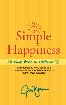 Simple Happiness: 52 Easy Ways to Lighten Up - Ryan, Jim
