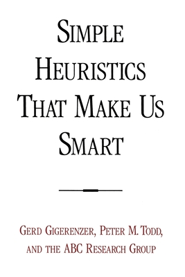 Simple Heuristics That Make Us Smart - Gigerenzer, Gerd, and Todd, Peter M, and Abc Research Group, Research Group