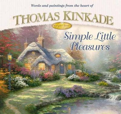Simple Little Pleasures - Kinkade, Thomas, Dr., and Buchanan, Anne Christian
