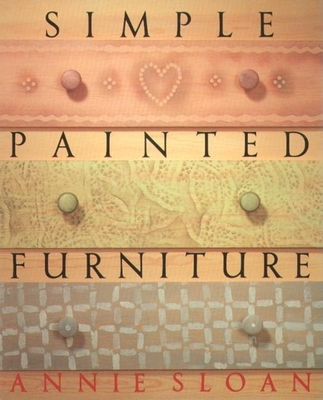 Simple Painted Furniture - Sloan, Annie, and Gwynn, Kate