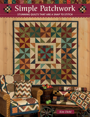 Simple Patchwork: Stunning Quilts That Are a Snap to Stitch - Diehl, Kim