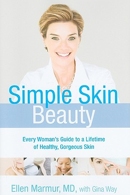 Simple Skin Beauty: Every Woman's Guide to a Lifetime of Healthy, Gorgeous Skin - Marmur, Ellen, and Way, Gina