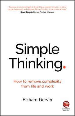 Simple Thinking: How to Remove Complexity from Life and Work - Gerver, Richard