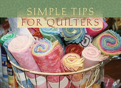 Simple Tips for Quilters - Compiled (Compiled by), and Barbour Publishing, and Harris, Lisa