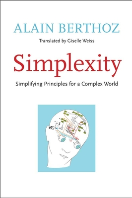 Simplexity: Simplifying Principles for a Complex World - Berthoz, Alain, and Weiss, Giselle (Translated by)