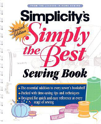 Simplicity's Simply the Best Sewing Book - Soto, Anne Marie (Editor), and Simplicity Pattern Company (Editor), and Vaughan, Martha (Illustrator)