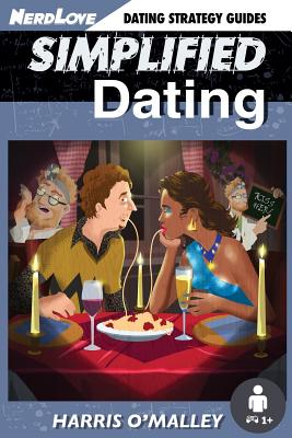 Simplified Dating: The Ultimate Guide to Mastering Dating... Quickly - O'Malley, Harris