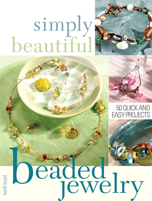 Simply Beautiful Beaded Jewelry - Boyd, Heidi