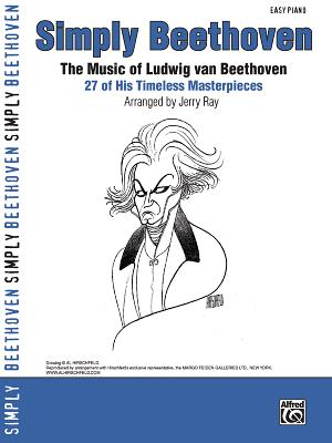 Simply Beethoven: The Music of Ludwig Van Beethoven -- 27 of His Timeless Masterpieces (Easy Piano) - Beethoven, Ludwig Van (Composer), and Ray, Jerry (Composer)