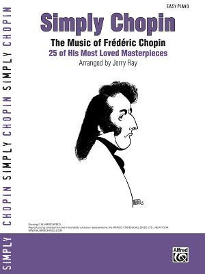 Simply Chopin: The Music of Fr'd'ric Chopin: 25 of His Piano Masterpieces - Chopin, Fr'd'ric (Composer)