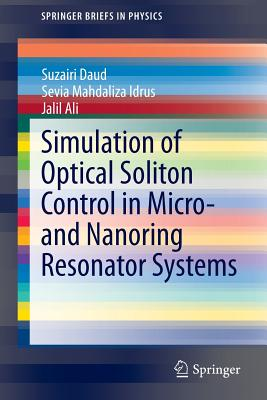Simulation of Optical Soliton Control in Micro- And Nanoring Resonator Systems - Daud, Suzairi