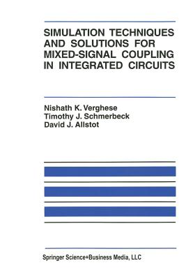 Simulation Techniques and Solutions for Mixed-Signal Coupling in Integrated Circuits - Verghese, Nishath K, and Schmerbeck, Timothy J, and Allstot, David J