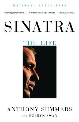 Sinatra: The Life - Summers, Anthony, and Swan, Robbyn