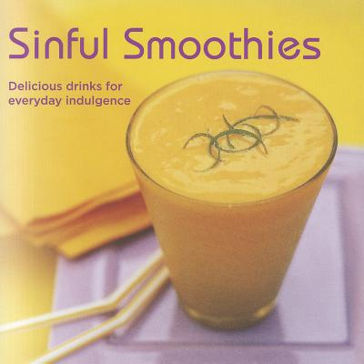 Sinful Smoothies: Delicious Drinks for Everyday Indulgence - Reed, Ben, and Lingwood, William (Photographer)