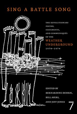 Sing a Battle Song: The Revolutionary Poetry, Statements, and Communiques of the Weather Underground 1970-1974 - Dohrn, Bernardine (Editor), and Ayers, Bill (Editor), and Jones, Jeff (Editor)