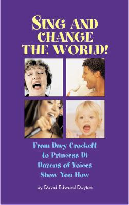 Sing & Change Your World!: From Davy Crockett to Princes Di...Dozens of Voices Show You How - Dayton, David Edward
