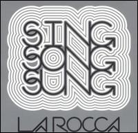 Sing Song Sung - La Rocca