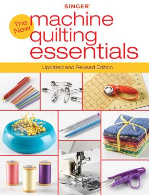 Singer New Machine Quilting Essentials: Updated and Revised Edition - Creative Publishing International
