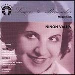 Singers to Remember: Ninon Vallin - A. de Pierlas (piano); Godfroy Andolfi (piano); Marguerite Long (piano); Maurice Faure (piano); Ninon Vallin (soprano);...