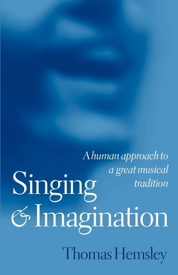 Singing and Imagination: A Human Approach to a Great Musical Tradition - Hemsley, Thomas