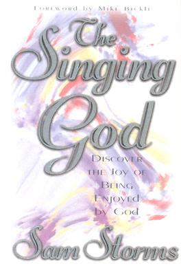 Singing God: Discover the Joy of Being Enjoyed by God - Storms, Sam, Dr.