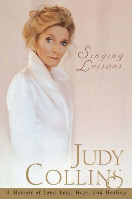 Singing Lessons: A Memoir of Love, Loss, Hope and Healing - Collins, Judy