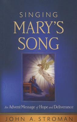 Singing Mary's Song: An Advent Message of Hope and Deliverance - Stroman, John A
