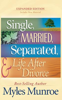 Single, Married, Separated, and Life After Divorce - Munroe, Myles, Dr.