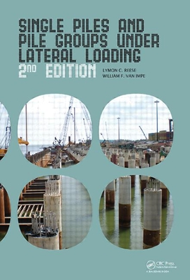 Single Piles and Pile Groups Under Lateral Loading - Reese, Lymon C, and Van Impe, William F