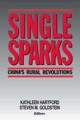 Single Sparks: China's Rural Revolutions - Hartford, Kathleen