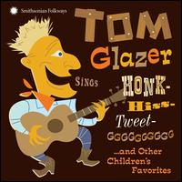 Sings Honk-Hiss-Tweet-GGGGGGG... And Other Children's Favorites - Tom Glazer