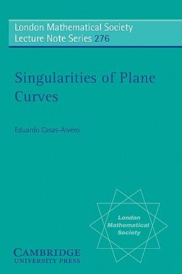 Singularities of Plane Curves - Casas-Alvero, E, and Casas-Alvero, Eduardo, and Hitchin, N J (Editor)