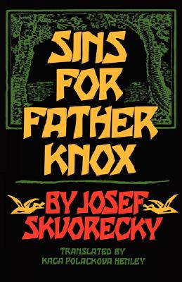 Sins for Father Knox - Skvorecky, Josef, and Polackova-Henley, Kaca (Translated by)