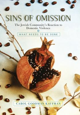 Sins of Omission: The Jewish Community's Reaction to Domestic Violence - Kaufman, Carol Goodman